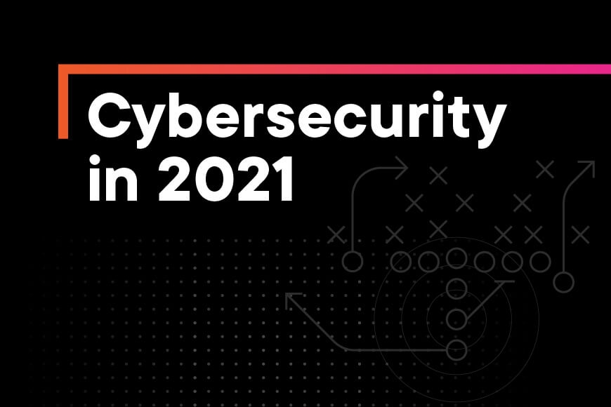 Your 2021 cybersecurity playbook